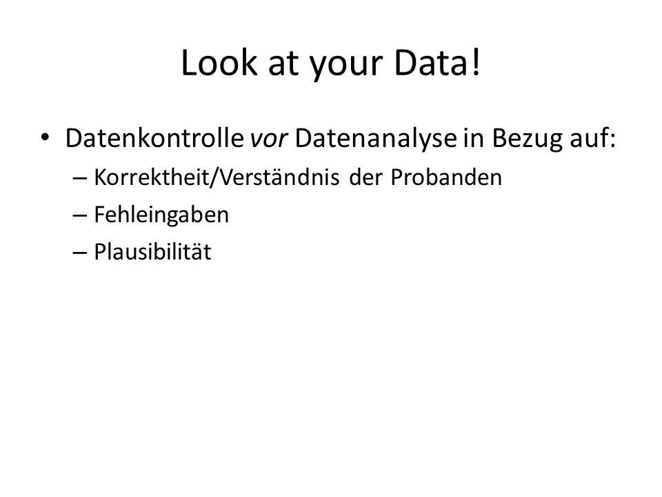 Look at your Data! Datenkontrolle vor Datenanalyse in Bezug auf: – Korrektheit/Verständnis der Probanden – Fehleingaben – Plausibilität