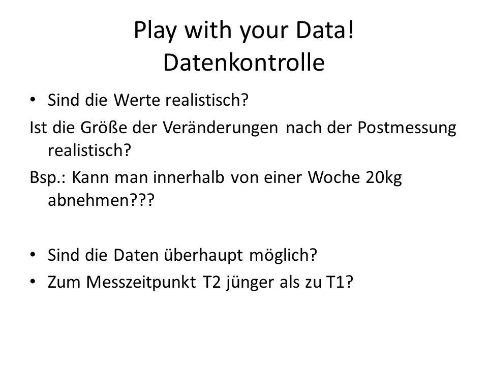 Play with your Data! Datenkontrolle Sind die Werte realistisch? Ist die Größe der Veränderungen nach der Postmessung realistisch? Bsp.: Kann man inner