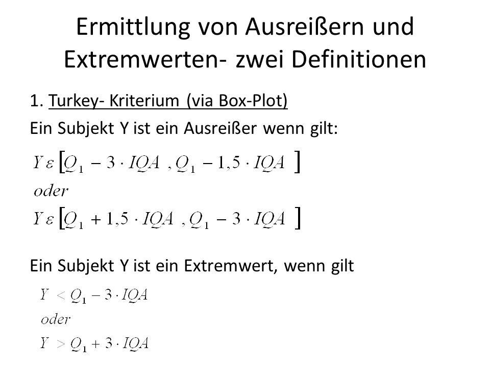 Ermittlung von Ausreißern und Extremwerten- zwei Definitionen 1. Turkey- Kriterium (via Box-Plot) Ein Subjekt Y ist ein Ausreißer wenn gilt: Ein Subje