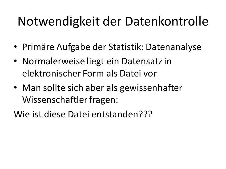 Notwendigkeit der Datenkontrolle Primäre Aufgabe der Statistik: Datenanalyse Normalerweise liegt ein Datensatz in elektronischer Form als Datei vor Ma