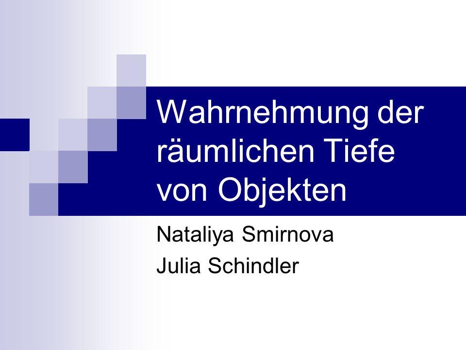Wahrnehmung der räumlichen Tiefe von Objekten Nataliya Smirnova Julia Schindler