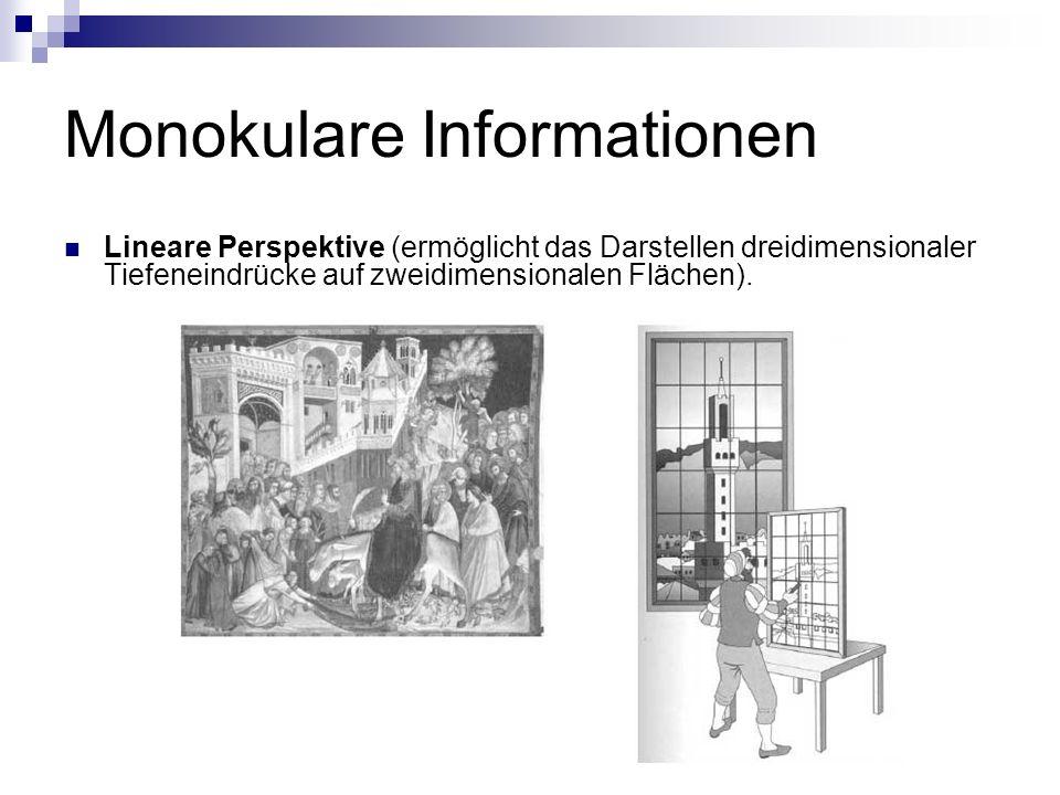 Monokulare Informationen Lineare Perspektive (ermöglicht das Darstellen dreidimensionaler Tiefeneindrücke auf zweidimensionalen Flächen).