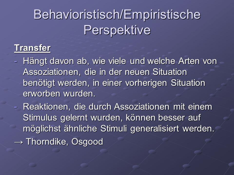 Behavioristisch/Empiristische Perspektive Transfer -Hängt davon ab, wie viele und welche Arten von Assoziationen, die in der neuen Situation benötigt