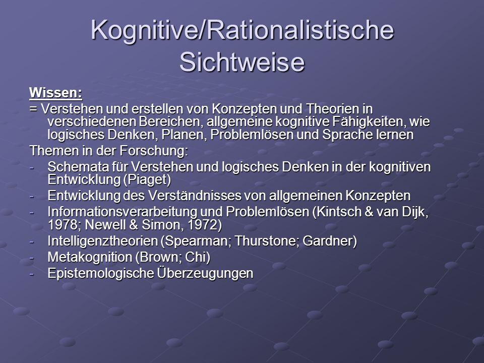 Kognitive/Rationalistische Sichtweise Wissen: = Verstehen und erstellen von Konzepten und Theorien in verschiedenen Bereichen, allgemeine kognitive Fä
