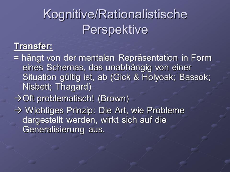 Kognitive/Rationalistische Perspektive Transfer: = hängt von der mentalen Repräsentation in Form eines Schemas, das unabhängig von einer Situation gül