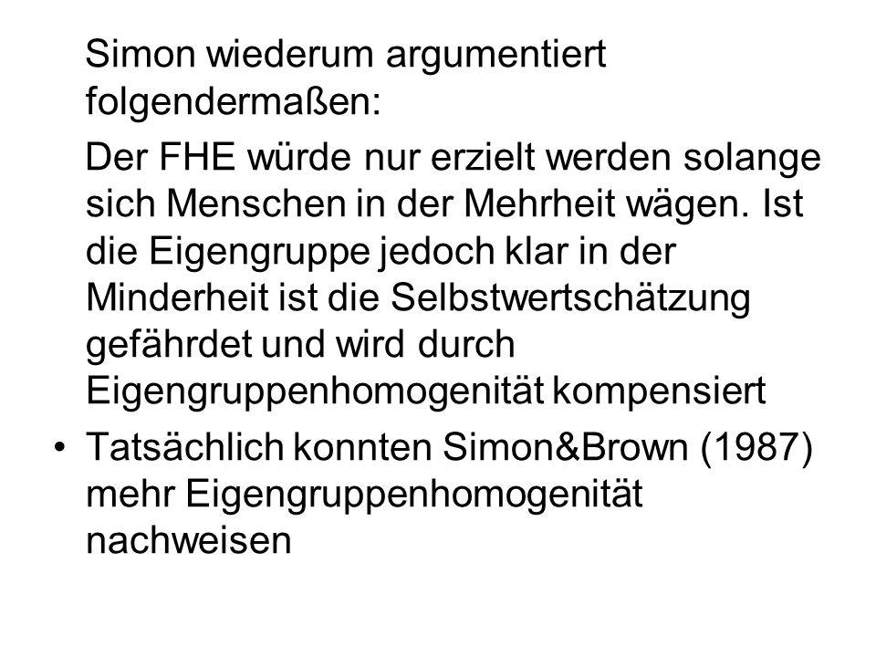 Simon wiederum argumentiert folgendermaßen: Der FHE würde nur erzielt werden solange sich Menschen in der Mehrheit wägen. Ist die Eigengruppe jedoch k
