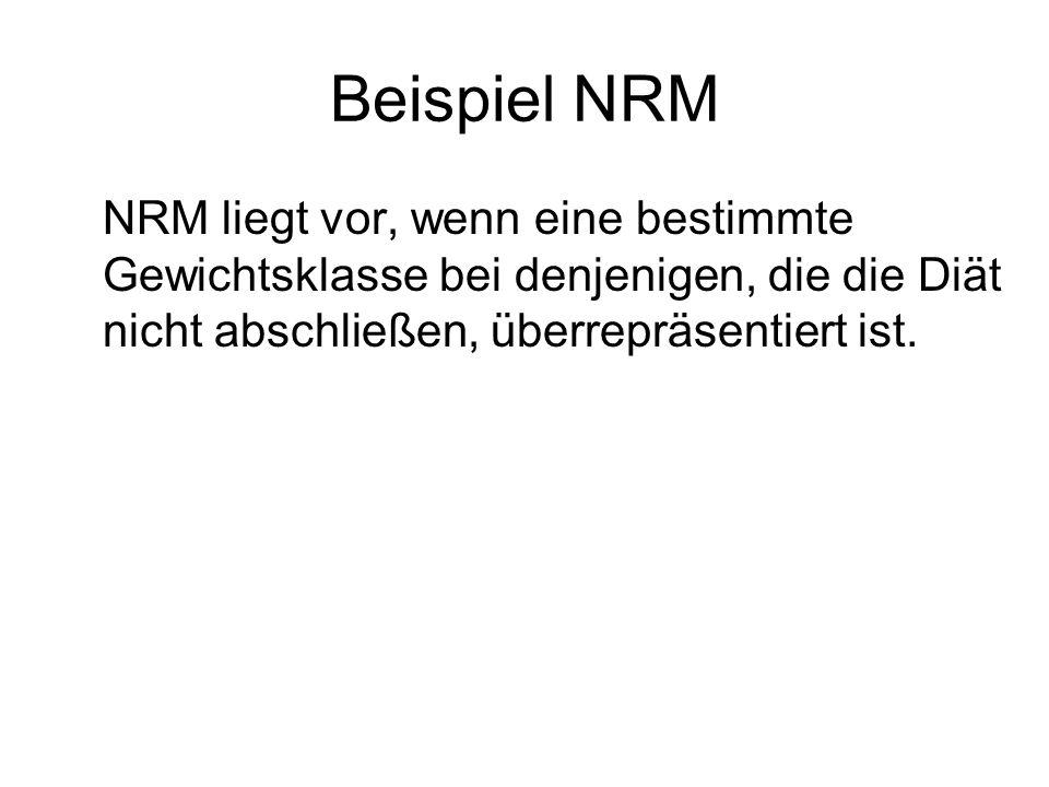 Beispiel NRM NRM liegt vor, wenn eine bestimmte Gewichtsklasse bei denjenigen, die die Diät nicht abschließen, überrepräsentiert ist.
