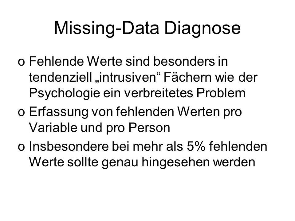 Missing-Data Diagnose oFehlende Werte sind besonders in tendenziell intrusiven Fächern wie der Psychologie ein verbreitetes Problem oErfassung von feh