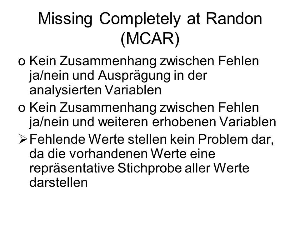 Missing Completely at Randon (MCAR) oKein Zusammenhang zwischen Fehlen ja/nein und Ausprägung in der analysierten Variablen oKein Zusammenhang zwische