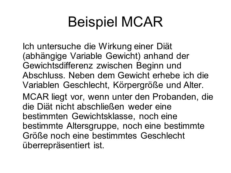 Beispiel MCAR Ich untersuche die Wirkung einer Diät (abhängige Variable Gewicht) anhand der Gewichtsdifferenz zwischen Beginn und Abschluss. Neben dem
