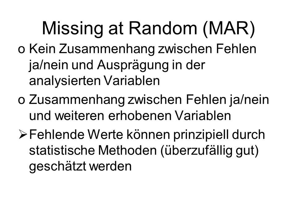 Missing at Random (MAR) oKein Zusammenhang zwischen Fehlen ja/nein und Ausprägung in der analysierten Variablen oZusammenhang zwischen Fehlen ja/nein