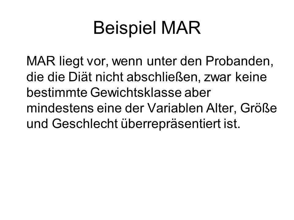 Beispiel MAR MAR liegt vor, wenn unter den Probanden, die die Diät nicht abschließen, zwar keine bestimmte Gewichtsklasse aber mindestens eine der Var