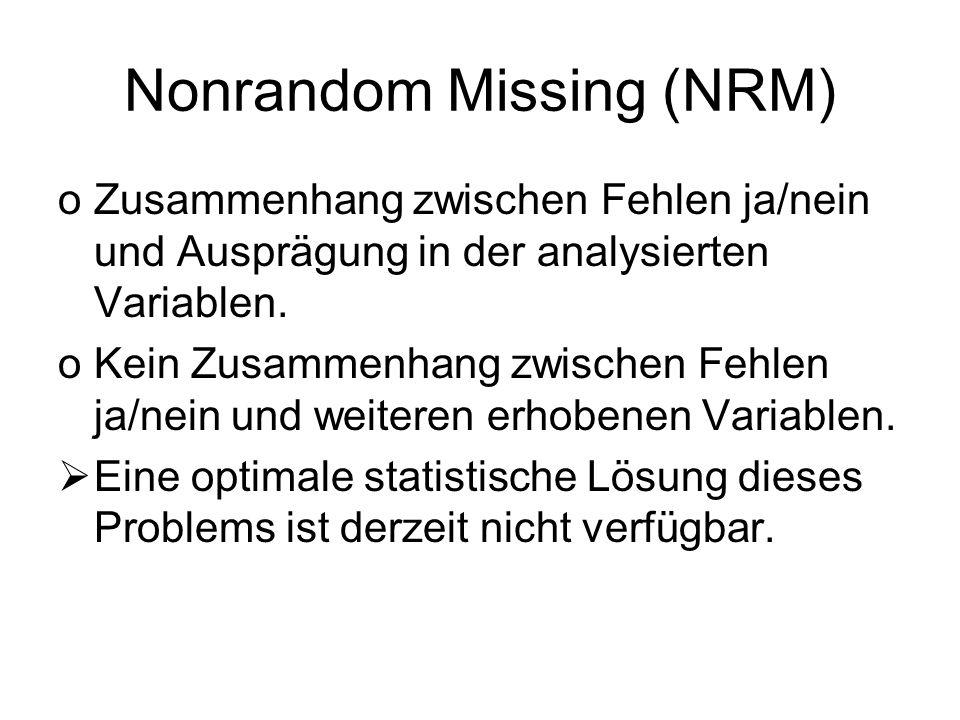 Nonrandom Missing (NRM) oZusammenhang zwischen Fehlen ja/nein und Ausprägung in der analysierten Variablen. oKein Zusammenhang zwischen Fehlen ja/nein