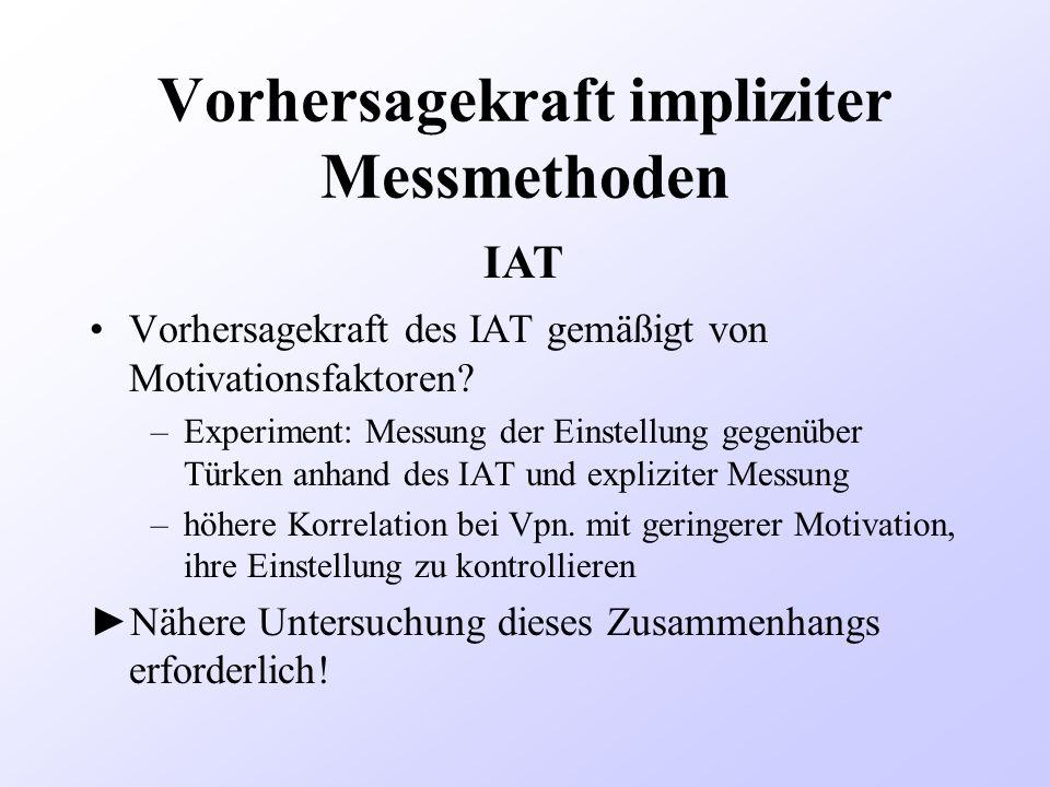Vorhersagekraft impliziter Messmethoden Vorhersagekraft des IAT gemäßigt von Motivationsfaktoren? –Experiment: Messung der Einstellung gegenüber Türke