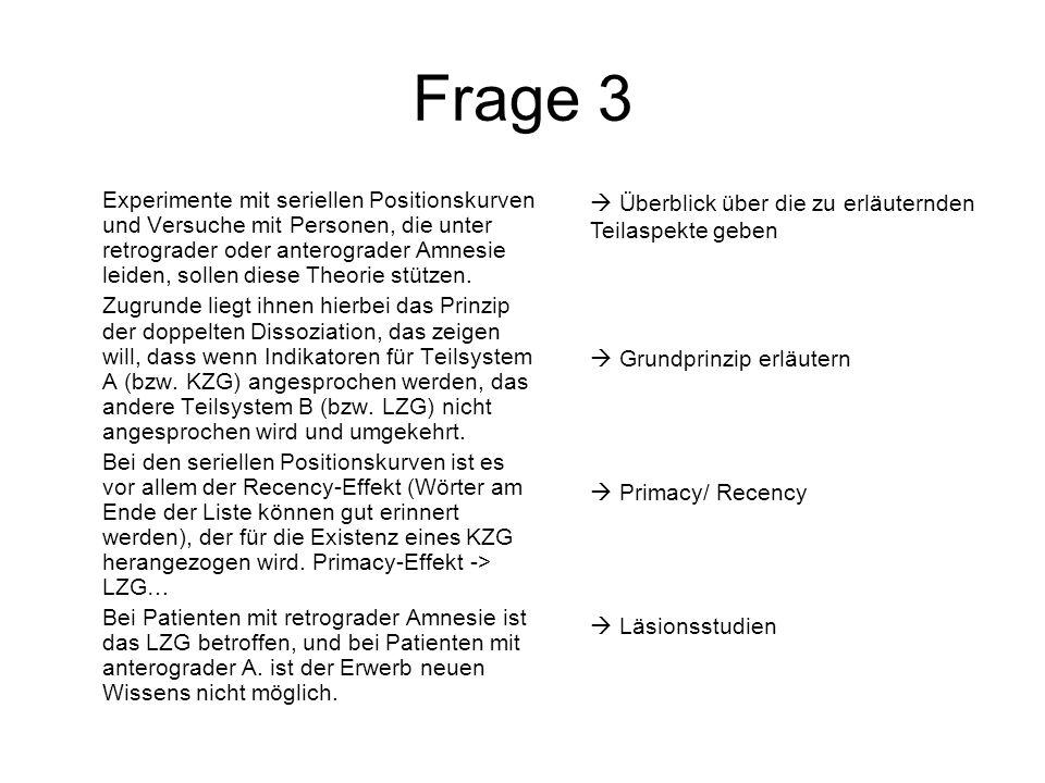 Frage 3 Experimente mit seriellen Positionskurven und Versuche mit Personen, die unter retrograder oder anterograder Amnesie leiden, sollen diese Theo