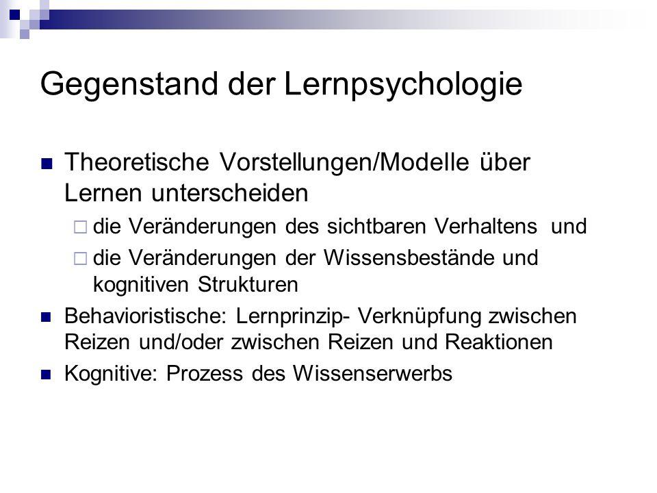 Gegenstand der Lernpsychologie Theoretische Vorstellungen/Modelle über Lernen unterscheiden die Veränderungen des sichtbaren Verhaltens und die Veränd