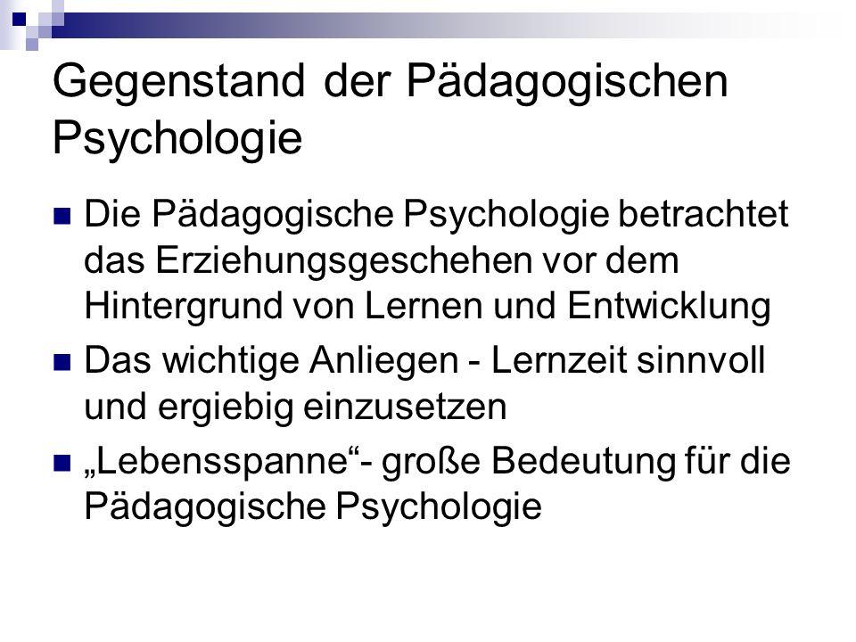 Gegenstand der Pädagogischen Psychologie Die Pädagogische Psychologie betrachtet das Erziehungsgeschehen vor dem Hintergrund von Lernen und Entwicklun