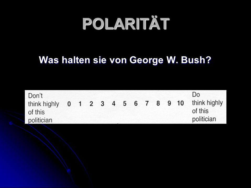 POLARITÄT Was halten sie von George W. Bush? Was halten sie von George W. Bush?