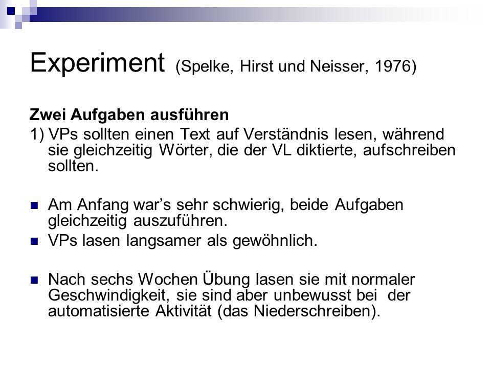 Experiment (Spelke, Hirst und Neisser, 1976) Zwei Aufgaben ausführen 1) VPs sollten einen Text auf Verständnis lesen, während sie gleichzeitig Wörter,