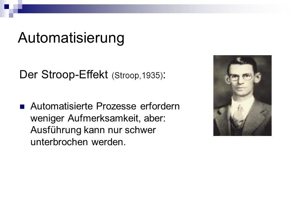 Automatisierung Der Stroop-Effekt (Stroop,1935) : Automatisierte Prozesse erfordern weniger Aufmerksamkeit, aber: Ausführung kann nur schwer unterbroc
