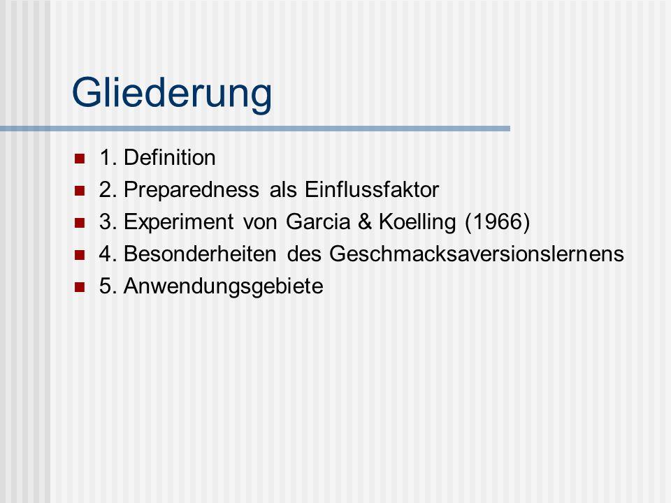Gliederung 1. Definition 2. Preparedness als Einflussfaktor 3. Experiment von Garcia & Koelling (1966) 4. Besonderheiten des Geschmacksaversionslernen