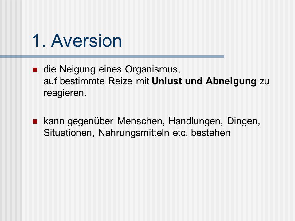 1. Aversion die Neigung eines Organismus, auf bestimmte Reize mit Unlust und Abneigung zu reagieren. kann gegenüber Menschen, Handlungen, Dingen, Situ