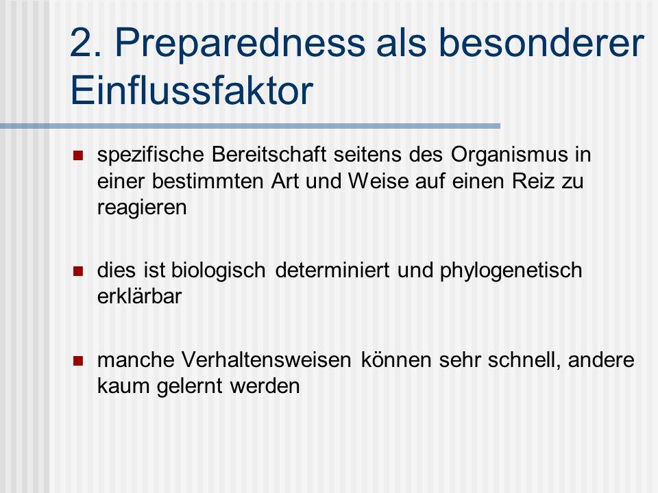 2. Preparedness als besonderer Einflussfaktor spezifische Bereitschaft seitens des Organismus in einer bestimmten Art und Weise auf einen Reiz zu reag