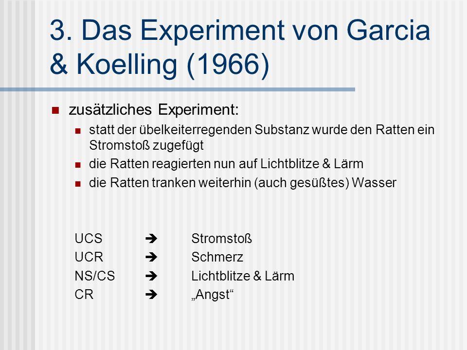 3. Das Experiment von Garcia & Koelling (1966) zusätzliches Experiment: statt der übelkeiterregenden Substanz wurde den Ratten ein Stromstoß zugefügt