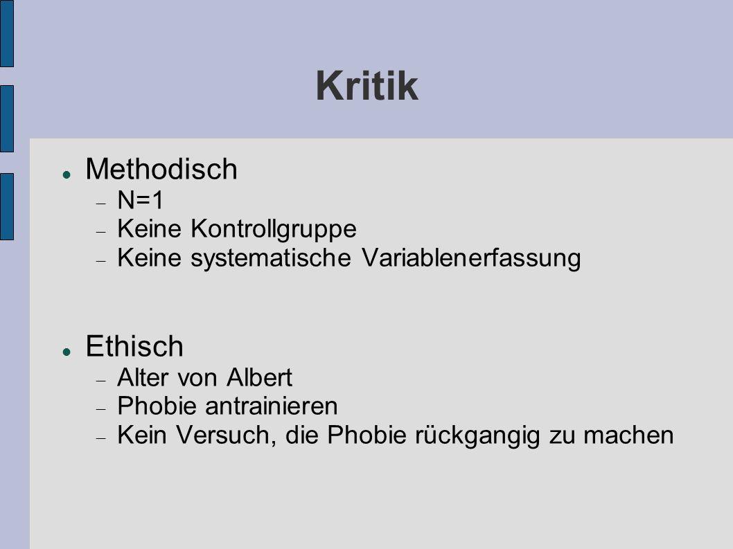 Kritik Methodisch N=1 Keine Kontrollgruppe Keine systematische Variablenerfassung Ethisch Alter von Albert Phobie antrainieren Kein Versuch, die Phobi