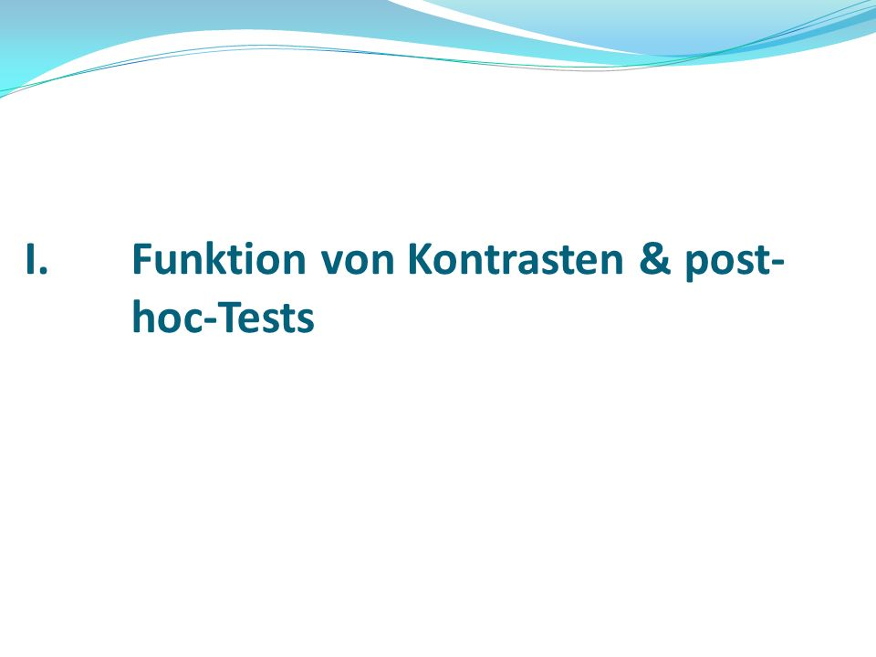 I.Funktion von Kontrasten & post- hoc-Tests