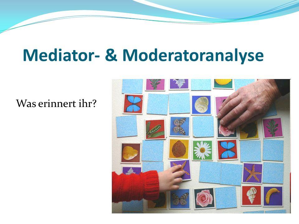 Mediator- & Moderatoranalyse Was erinnert ihr?