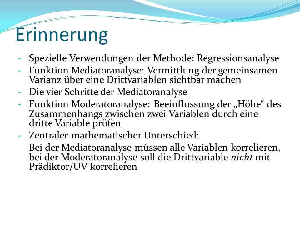 Erinnerung - Spezielle Verwendungen der Methode: Regressionsanalyse - Funktion Mediatoranalyse: Vermittlung der gemeinsamen Varianz über eine Drittvar
