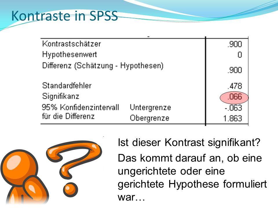 Kontraste in SPSS Ist dieser Kontrast signifikant? Das kommt darauf an, ob eine ungerichtete oder eine gerichtete Hypothese formuliert war…