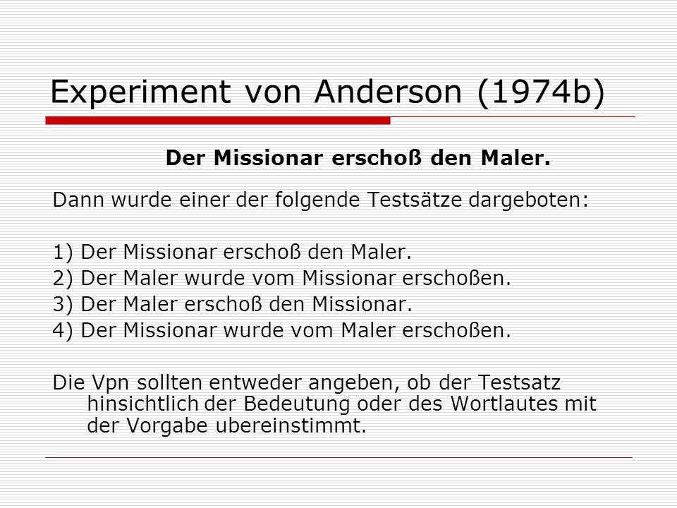Experiment von Anderson (1974b) Dann wurde einer der folgende Testsätze dargeboten: 1) Der Missionar erschoß den Maler. 2) Der Maler wurde vom Mission