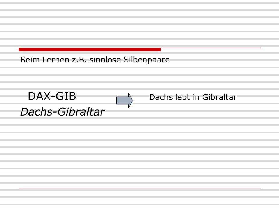 Beim Lernen z.B. sinnlose Silbenpaare DAX-GIB Dachs lebt in Gibraltar Dachs-Gibraltar