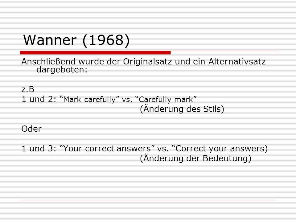 Wanner (1968) Anschließend wurde der Originalsatz und ein Alternativsatz dargeboten: z.B 1 und 2: Mark carefully vs. Carefully mark (Änderung des Stil