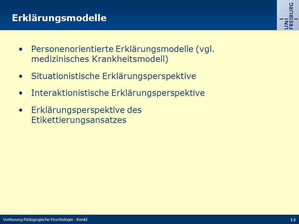 Vorlesung Pädagogische Psychologie - Renkl 12 Erklärungsmodelle Personenorientierte Erklärungsmodelle (vgl. medizinisches Krankheitsmodell) Situationi