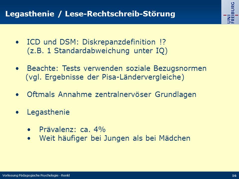 Vorlesung Pädagogische Psychologie - Renkl 16 Legasthenie / Lese-Rechtschreib-Störung ICD und DSM: Diskrepanzdefinition !? (z.B. 1 Standardabweichung