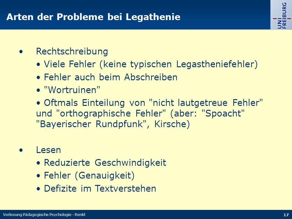 Vorlesung Pädagogische Psychologie - Renkl 17 Arten der Probleme bei Legathenie Rechtschreibung Viele Fehler (keine typischen Legastheniefehler) Fehle