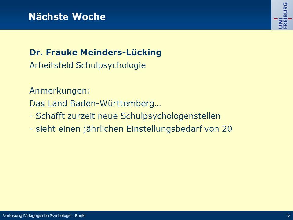 Vorlesung Pädagogische Psychologie - Renkl 2 Nächste Woche Dr. Frauke Meinders-Lücking Arbeitsfeld Schulpsychologie Anmerkungen: Das Land Baden-Württe