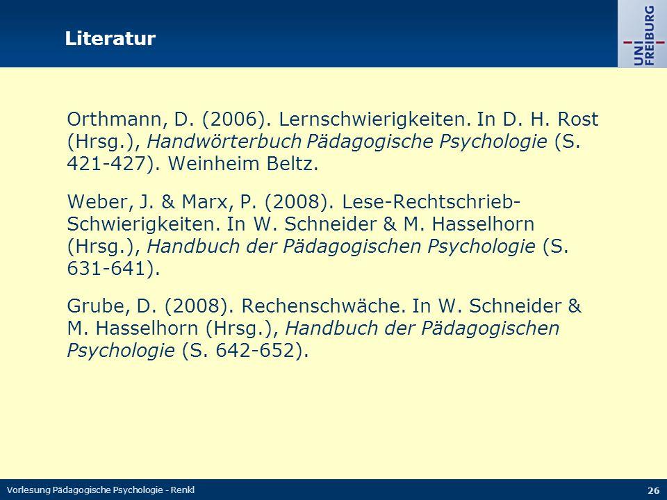 Vorlesung Pädagogische Psychologie - Renkl 26 Literatur Orthmann, D. (2006). Lernschwierigkeiten. In D. H. Rost (Hrsg.), Handwörterbuch Pädagogische P