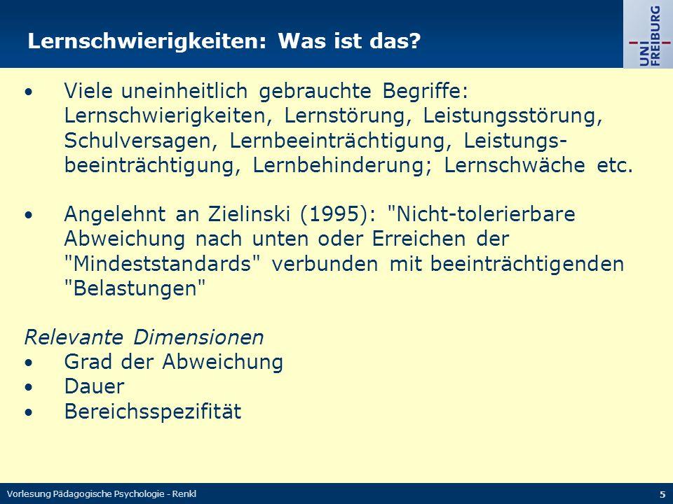 Vorlesung Pädagogische Psychologie - Renkl 6 Lernschwierigkeiten in Deutsch und Mathe Fokus heute : Bereichsspezifische, überdauernde Schwierigkeiten in grundlegenden Kulturfertigkeiten (Muttersprache und Mathematik) Lese-Rechtschreib-Schwierigkeiten Rechenschwäche Übliches Kriterium: Abweichung zu generellem Leistungsniveau (meist Intelligenz)