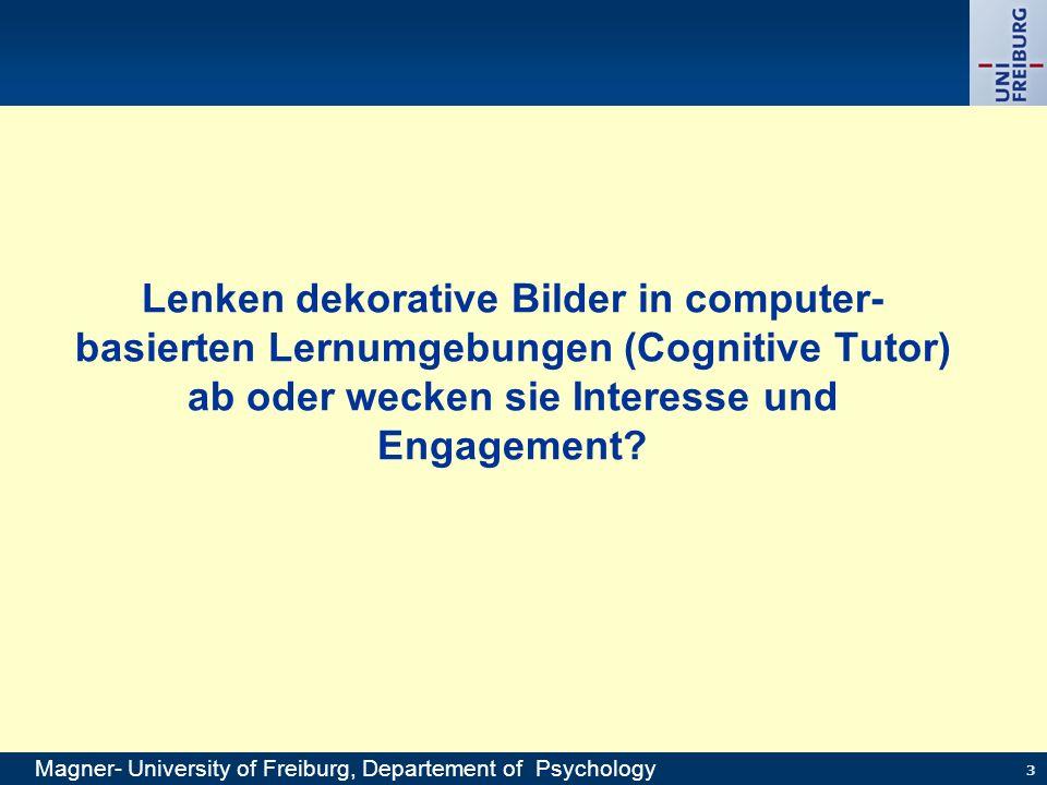 3 Lenken dekorative Bilder in computer- basierten Lernumgebungen (Cognitive Tutor) ab oder wecken sie Interesse und Engagement? Magner- University of