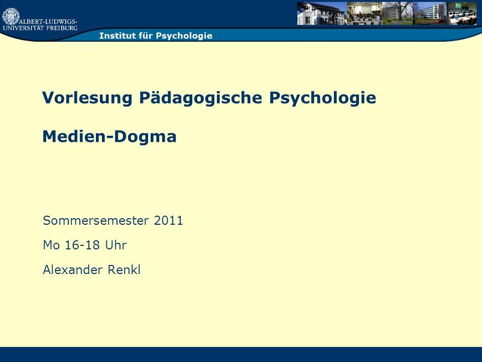 Vorlesung Pädagogische Psychologie Medien-Dogma Sommersemester 2011 Mo 16-18 Uhr Alexander Renkl