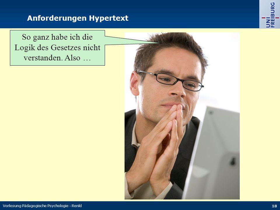 Vorlesung Pädagogische Psychologie - Renkl 18 Anforderungen Hypertext So ganz habe ich die Logik des Gesetzes nicht verstanden. Also …