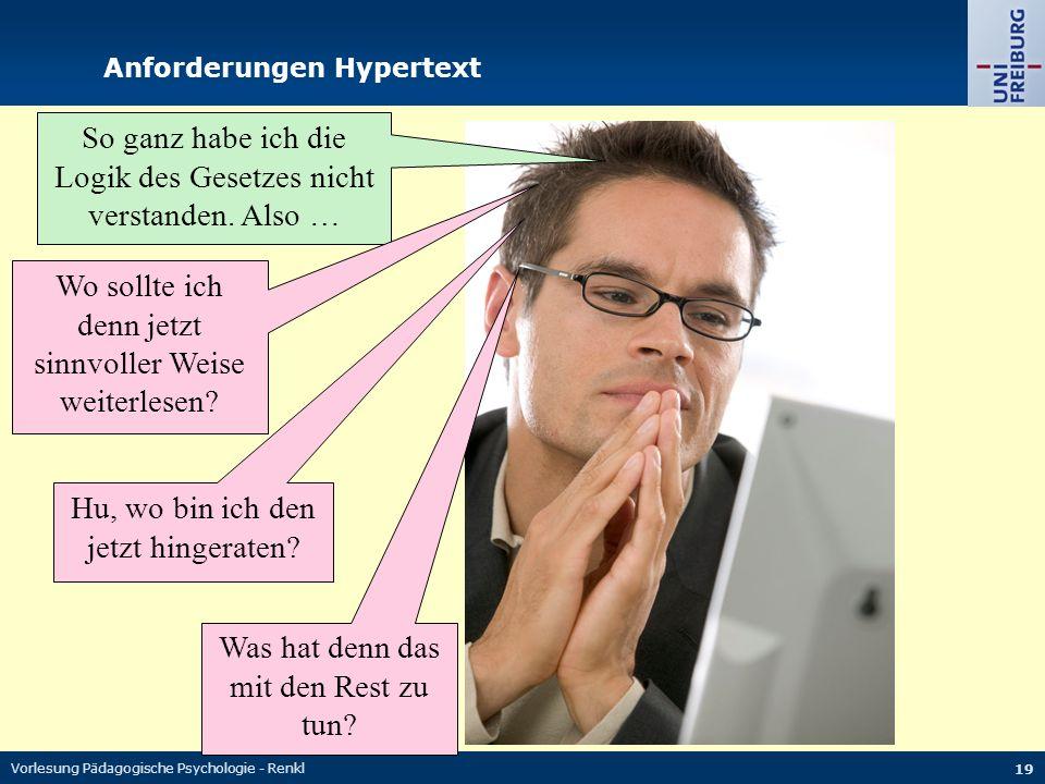 Vorlesung Pädagogische Psychologie - Renkl 19 Anforderungen Hypertext So ganz habe ich die Logik des Gesetzes nicht verstanden. Also … Wo sollte ich d