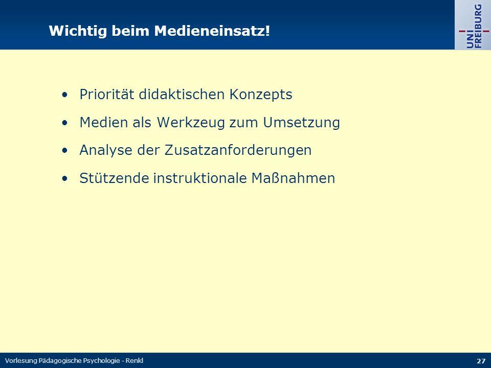Vorlesung Pädagogische Psychologie - Renkl 27 Wichtig beim Medieneinsatz! Priorität didaktischen Konzepts Medien als Werkzeug zum Umsetzung Analyse de