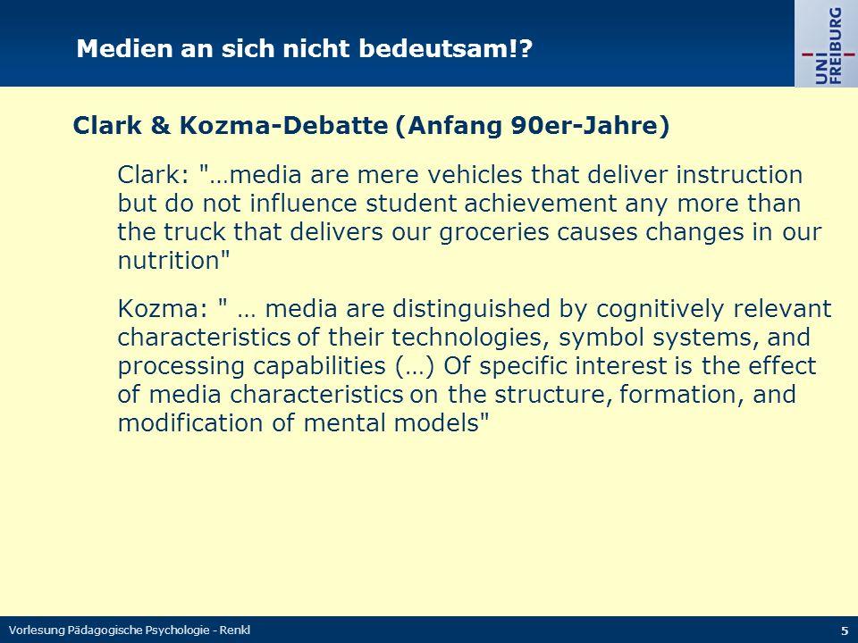 Vorlesung Pädagogische Psychologie - Renkl 5 Medien an sich nicht bedeutsam!? Clark & Kozma-Debatte (Anfang 90er-Jahre) Clark: