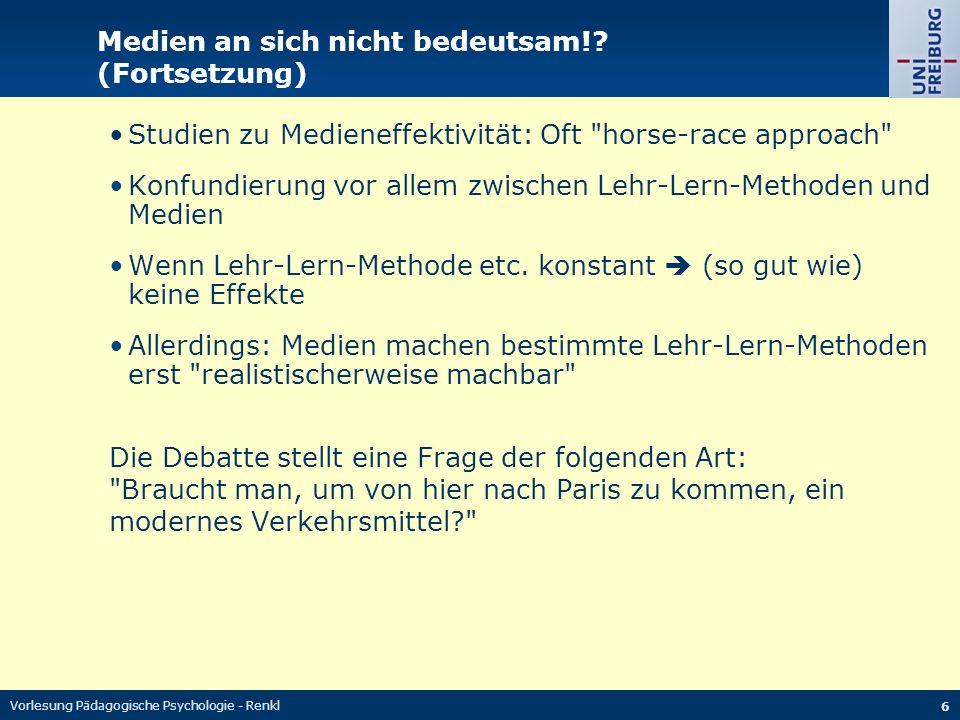Vorlesung Pädagogische Psychologie - Renkl 6 Medien an sich nicht bedeutsam!? (Fortsetzung) Studien zu Medieneffektivität: Oft