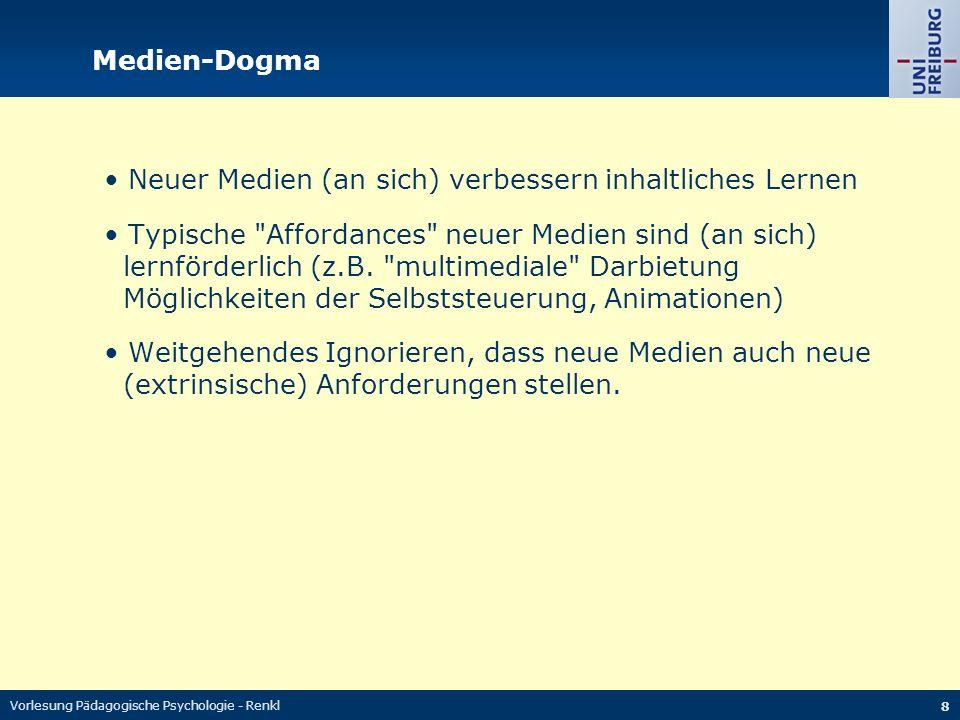 Vorlesung Pädagogische Psychologie - Renkl 8 Medien-Dogma Neuer Medien (an sich) verbessern inhaltliches Lernen Typische
